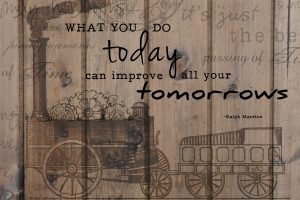 what you do today can change your tomorrows